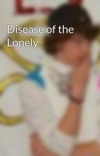 Disease of the Lonely by TaylorClegg