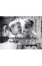 Geschwisterliebe. [Taddl FF] by awkwardhardy