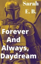 Forever and Always, Daydream (The Mandalorian x Reader) by StuckInAFandomm