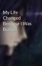 My Life Changed Because I Was Bullied by Tebone1990