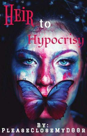 Heir to Hypocrisy  by PleaseCloseMyD00r