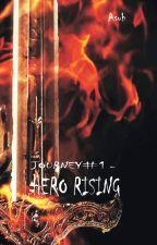 JOURNEY #1: HERO RISING by asepsuhendar253