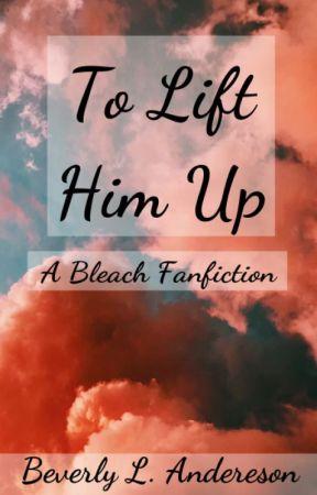 [Bleach] To Lift Him Up [Uryuu/Ichigo/Chad] by phoenixreal