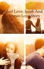 Eternal love: Jacob and Renesmee Love Story by xxbandsxandxbooksxx