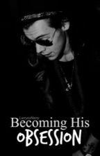 Becoming His Obsession h.s. by LarryxxNarry