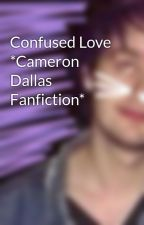 Confused Love *Cameron Dallas Fanfiction* by lolipop_421