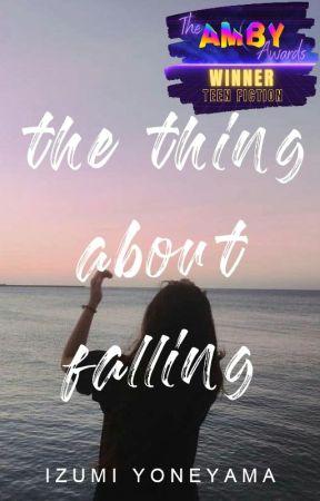 The Thing About Falling ✅ (#Wattys2020) by IzYoneyama
