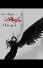 The Alpha's Abused Angel. by LovelyWolfQueen