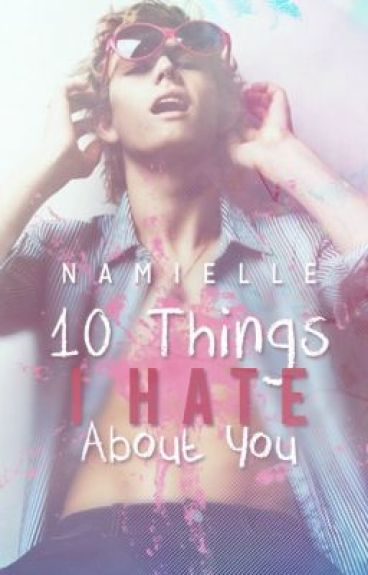 10 Things I Hate About You (T) by namielle