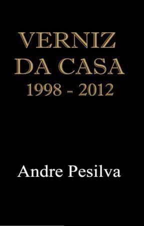 Verniz da Casa 1998-2012 by andrepesilva