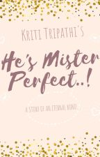 He's Mister Perfect...!!! by author_KritiTripathi
