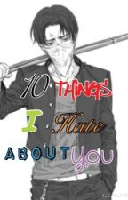 10 Things I Hate About You (Levi x Reader) by vivixanime