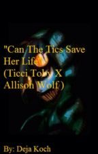 "(On hold)""Can The Tics Save Her Life"" (Ticci Toby X Allison Wolf ) by dejart15"