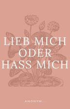 Lieb mich oder Hass mich by anonymbln030
