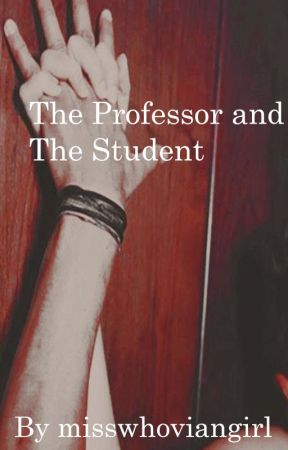 The Professor and The Student by misswhoviangirl