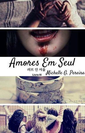 Amores Em Seul - 러브 인 서울 [Livro III] by Michelle-Pereira