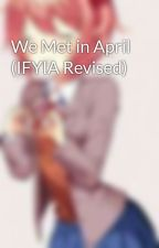 We Met in April (IFYIA Revised) by HeartbreakinApril