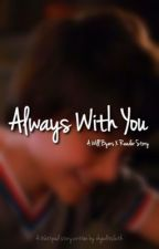 Always with You // A Will Byers X Reader Story by ohgoditsmeagain