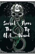 Secrets From The Tip Of A Wand by 2MuchDrama
