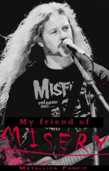 My Friend of Misery