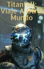 Titanfall: Viaje A Otro Mundo by ElRus0Loco