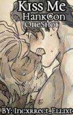 Kiss Me [HankCon Oneshot] by Incxrrect_Ellixt