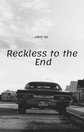 Reckless to the End by TheQuietHufflepuff