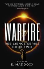 Warfire | Resilience Series: Book Two by ShyGuySamurai