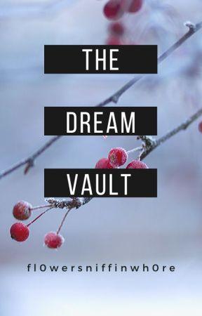 The Dream Vault by fl0wersniffinwh0re