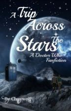 A Trip Across the Stars: A Doctor Who Fanfic by ChayWolf