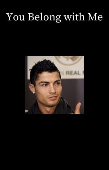 You Belong with Me [Cristiano Ronaldo]