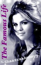 The Famous Life *Sequel to I Was Once A Normal Girl* (Selena Gomez Fan Fiction) by ShaazzaaAmmmyy