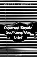 Kupanggil Bapak/Gus/Kang/Mas Udin? by wirdanafi