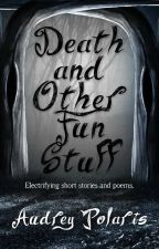 Death and Other Fun Stuff (#Wattys2015) by AudreyPolaris