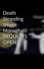 Death Stranding (Higgs Monaghan) REQUESTS OPEN by lettheheartspeak