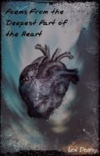 Poems From the Deepest Part of the Heart by Lexideseray