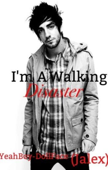 I'm A Walking Disaster (jalex)