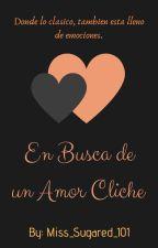 En  Busca De Un Amor Cliché by miss_sugared_101