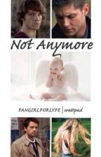 Not Anymore (Supernatural fanfic) by FANGIRLFORLYFE