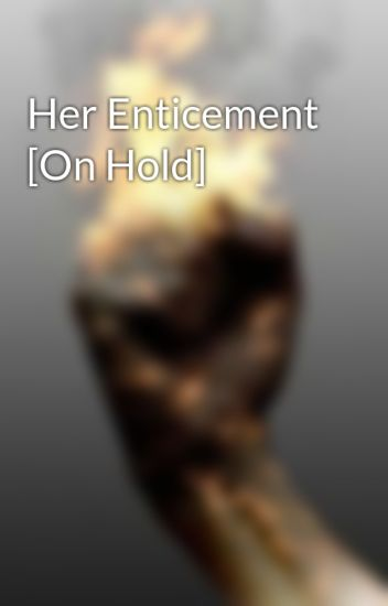 Her Enticement [On Hold]