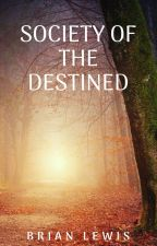 Society of the Destined by blewis101