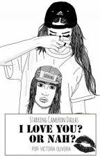 I Love You? Or Nah? ♡ Cameron Dallas » 1°, 2 °, 3° Temp. by PandaVck