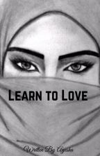 Learn to Love (Zayn Malik) by teenajor