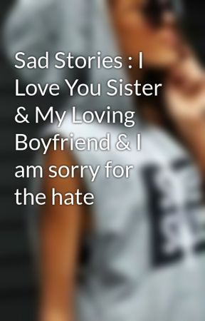 Sad Stories : I Love You Sister & My Loving Boyfriend & I am