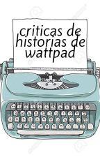 Criticas a historias de wattpad by ZackDiaz123