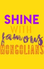 Shine With Famous Mongolians! by Shin_e_Sunn_y