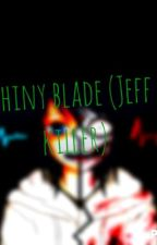 The shiny blade (Jeff the killer) by Danii7469