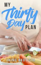 My Thirty Day Plan (COMPLETED) by JhingBautista