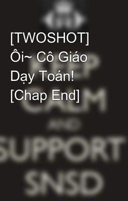 [TWOSHOT] Ôi~ Cô Giáo Dạy Toán! [Chap End]
