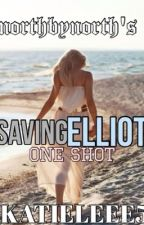 Saving Elliot One Shot by KATIELEEE5